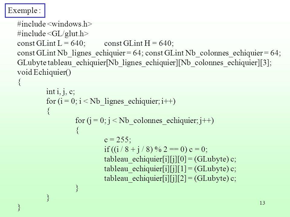 Exemple : #include <windows.h> #include <GL/glut.h> const GLint L = 640; const GLint H = 640;