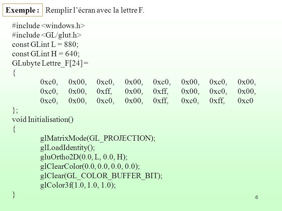 Exemple : Remplir l'écran avec la lettre F. #include <windows.h> #include <GL/glut.h> const GLint L = 880;
