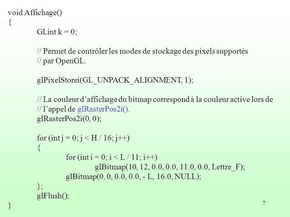 void Affichage() { GLint k = 0; // Permet de contrôler les modes de stockage des pixels supportés.