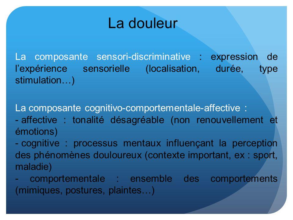 La douleur La composante sensori-discriminative : expression de l'expérience sensorielle (localisation, durée, type stimulation…)