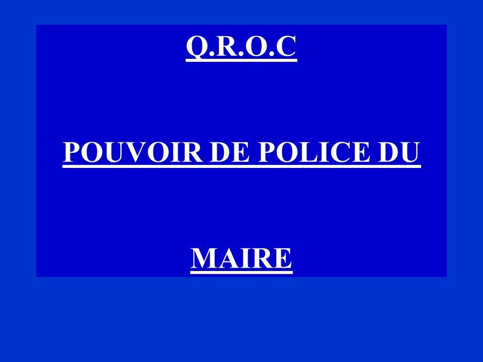 Q.R.O.C POUVOIR DE POLICE DU MAIRE