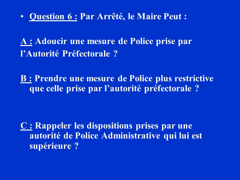 Question 6 : Par Arrêté, le Maire Peut :