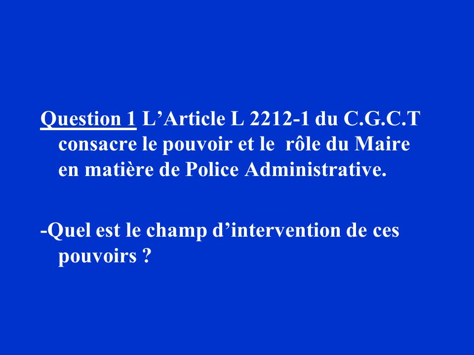 Question 1 L'Article L 2212-1 du C. G. C