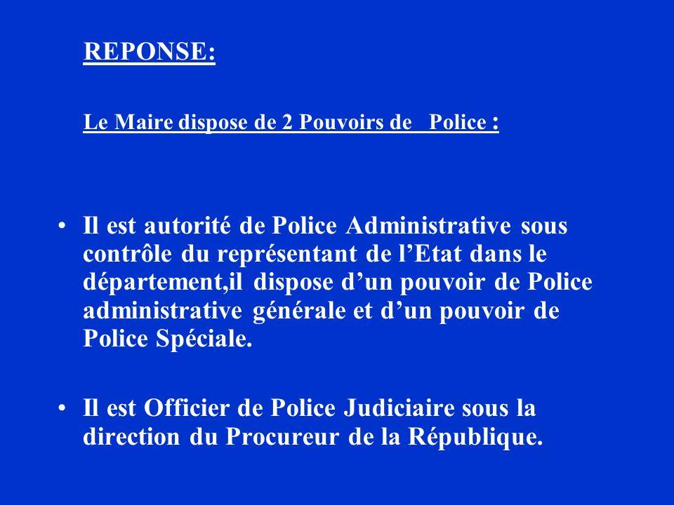 REPONSE: Le Maire dispose de 2 Pouvoirs de Police :