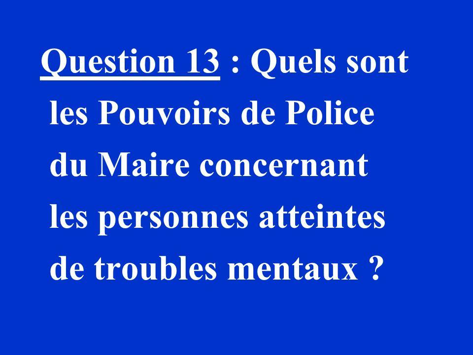 Question 13 : Quels sont les Pouvoirs de Police. du Maire concernant.