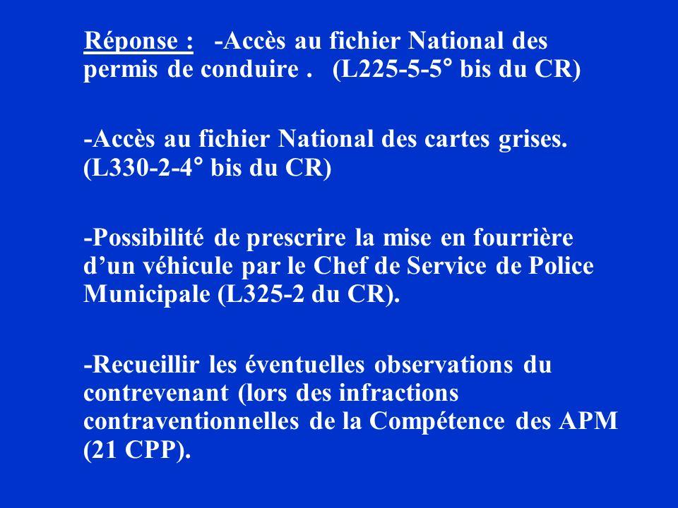 Réponse : -Accès au fichier National des permis de conduire