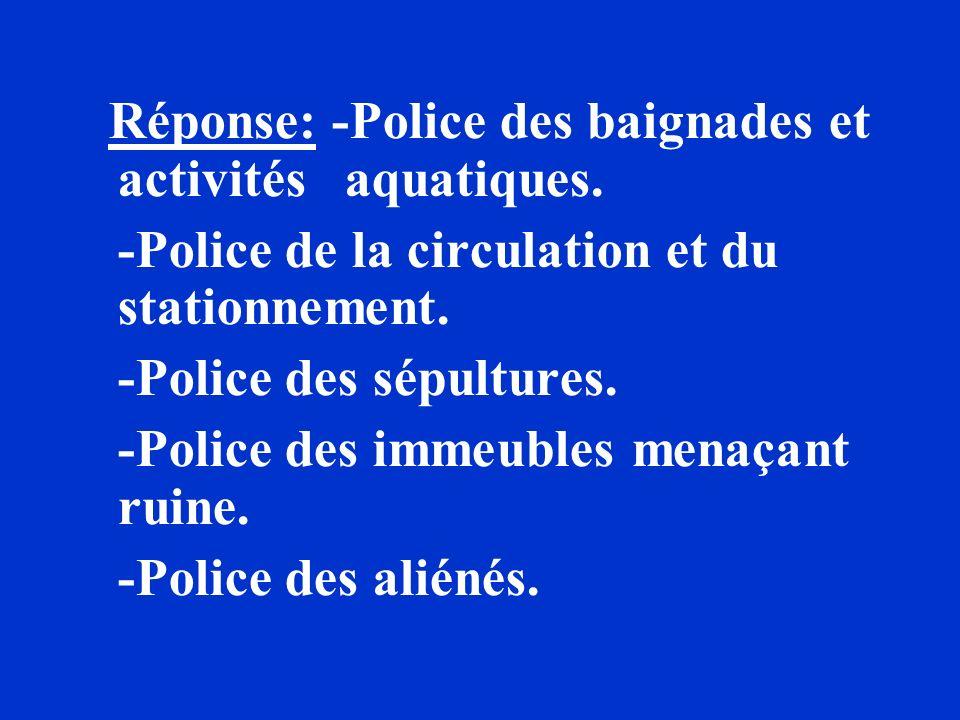 Réponse: -Police des baignades et activités aquatiques.
