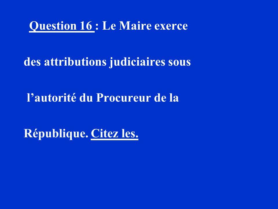 des attributions judiciaires sous l'autorité du Procureur de la