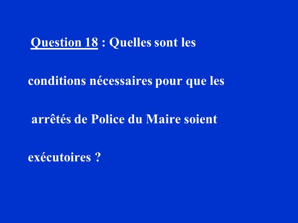 conditions nécessaires pour que les arrêtés de Police du Maire soient