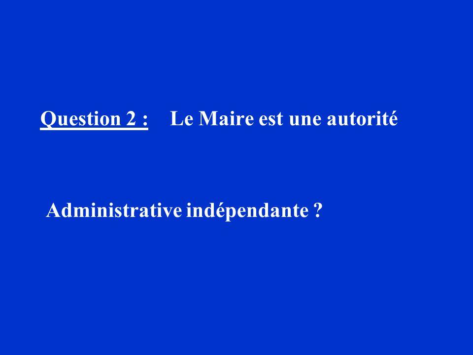 Question 2 : Le Maire est une autorité