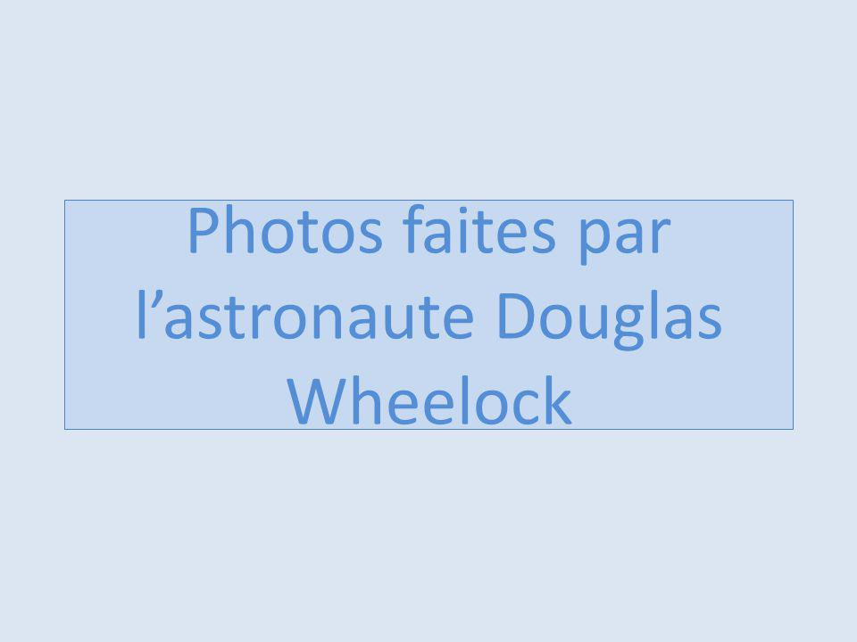 Photos faites par l'astronaute Douglas Wheelock