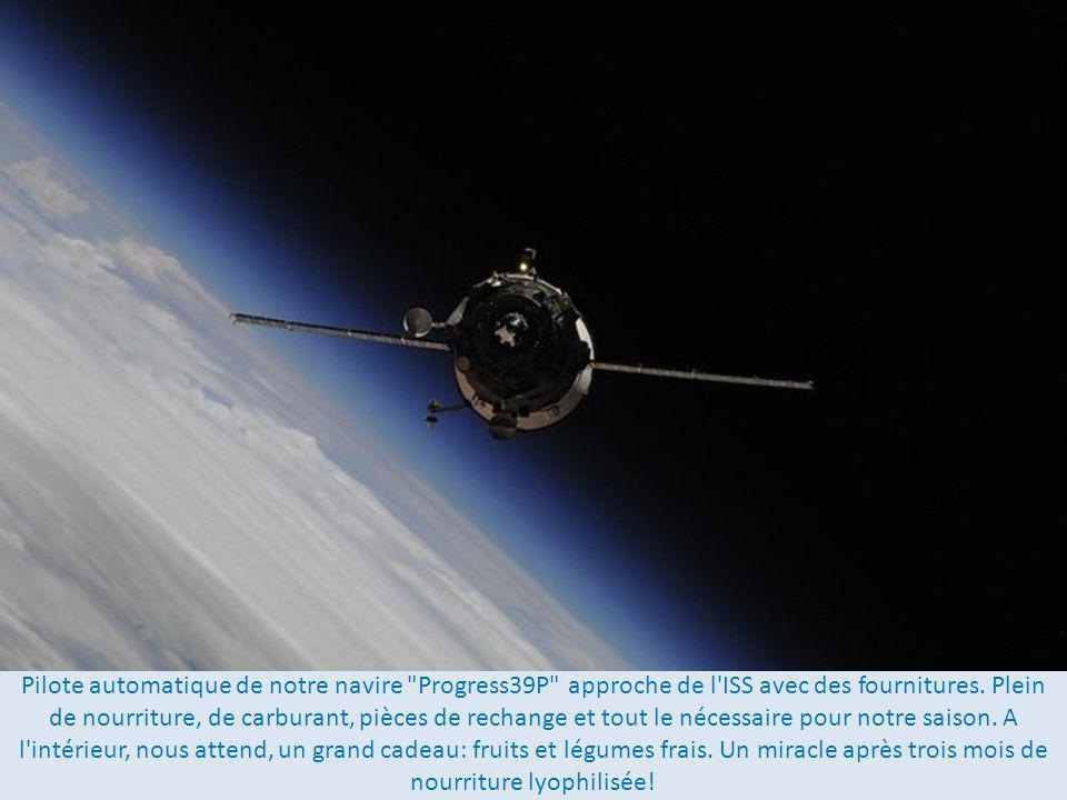 Pilote automatique de notre navire Progress39P approche de l ISS avec des fournitures.