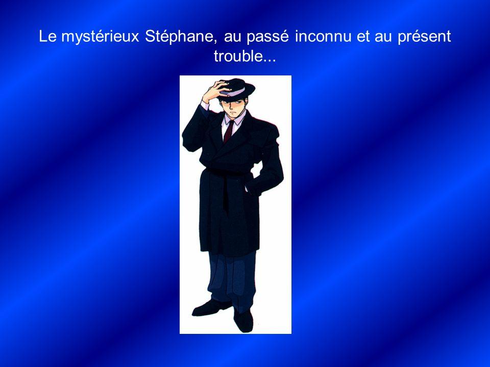 Le mystérieux Stéphane, au passé inconnu et au présent trouble...