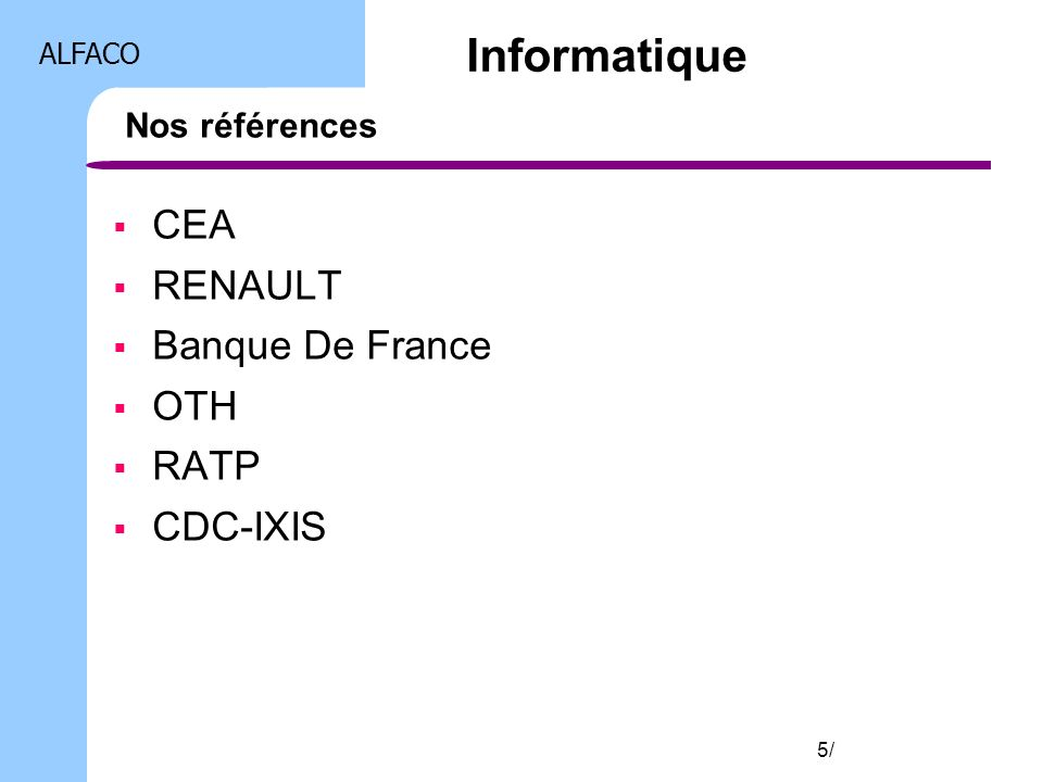 Informatique CEA RENAULT Banque De France OTH RATP CDC-IXIS