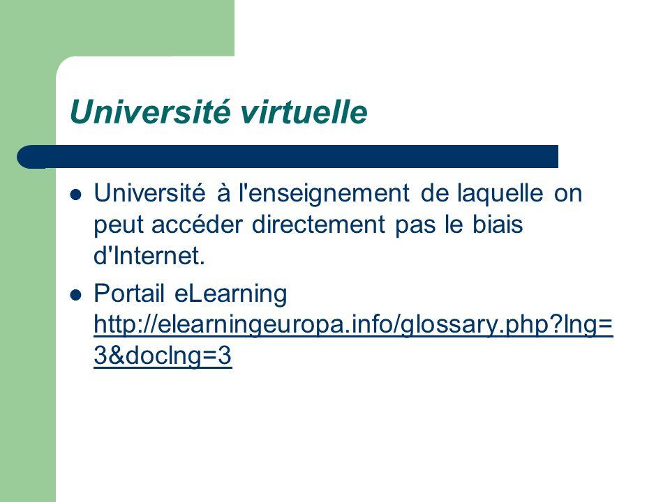 Université virtuelle Université à l enseignement de laquelle on peut accéder directement pas le biais d Internet.
