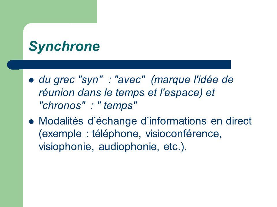 Synchrone du grec syn : avec (marque l idée de réunion dans le temps et l espace) et chronos : temps