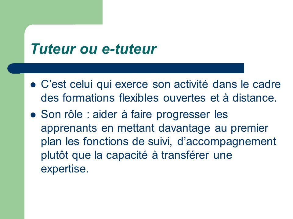Tuteur ou e-tuteur C'est celui qui exerce son activité dans le cadre des formations flexibles ouvertes et à distance.