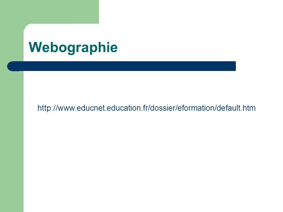 Webographie http://www.educnet.education.fr/dossier/eformation/default.htm