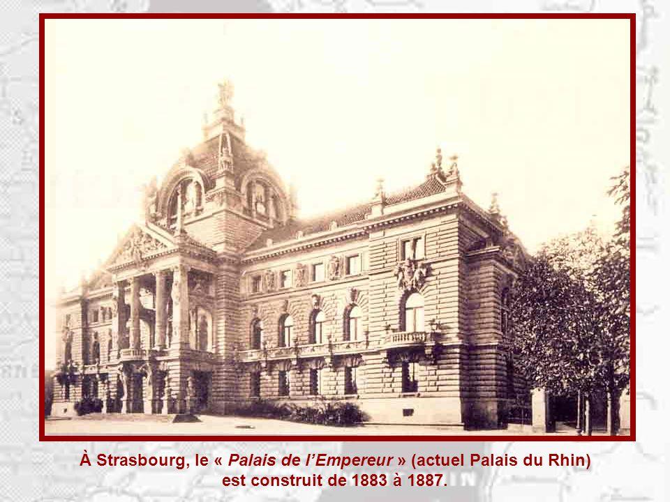 À Strasbourg, le « Palais de l'Empereur » (actuel Palais du Rhin) est construit de 1883 à 1887.