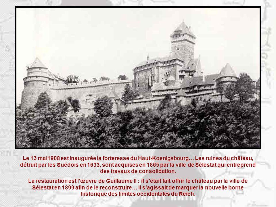 Le 13 mai1908 est inaugurée la forteresse du Haut-Koenigsbourg… Les ruines du château, détruit par les Suédois en 1633, sont acquises en 1865 par la ville de Sélestat qui entreprend des travaux de consolidation.