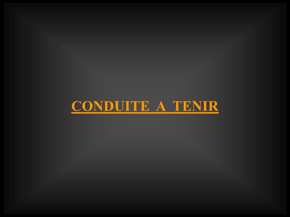 CONDUITE A TENIR