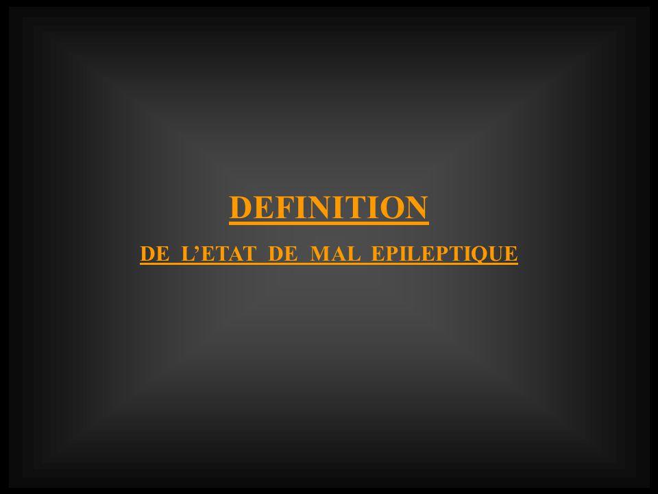 DE L'ETAT DE MAL EPILEPTIQUE