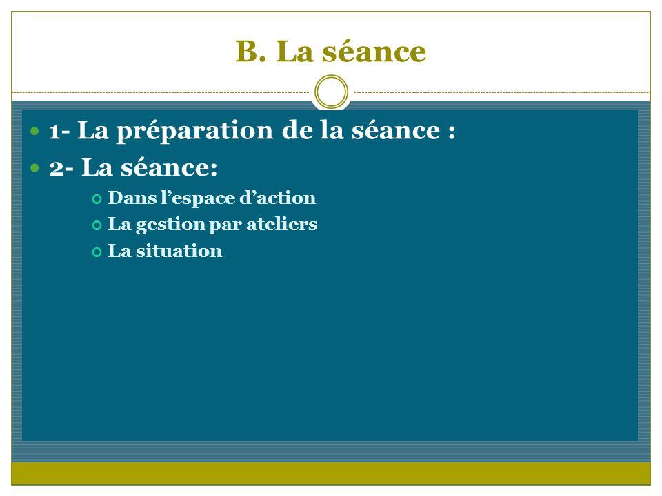 B. La séance 2- La séance: 1- La préparation de la séance :