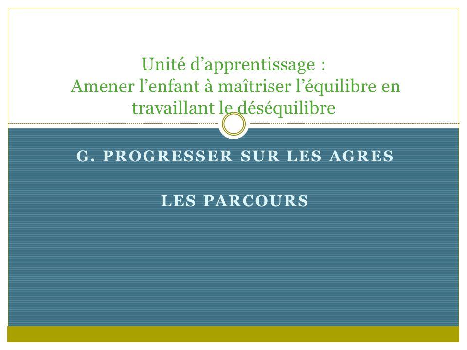 G. PROGRESSER SUR LES AGRES LES PARCOURS