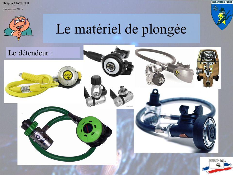 Philippe MATHIEU Décembre 2007 Le matériel de plongée Le détendeur :