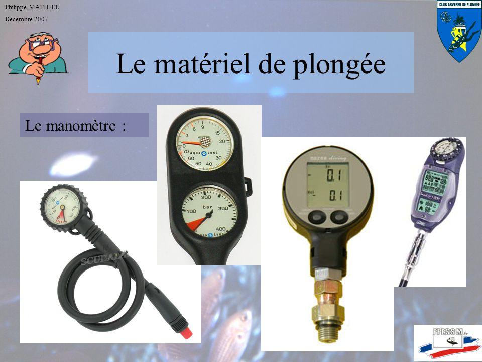 Philippe MATHIEU Décembre 2007 Le matériel de plongée Le manomètre :