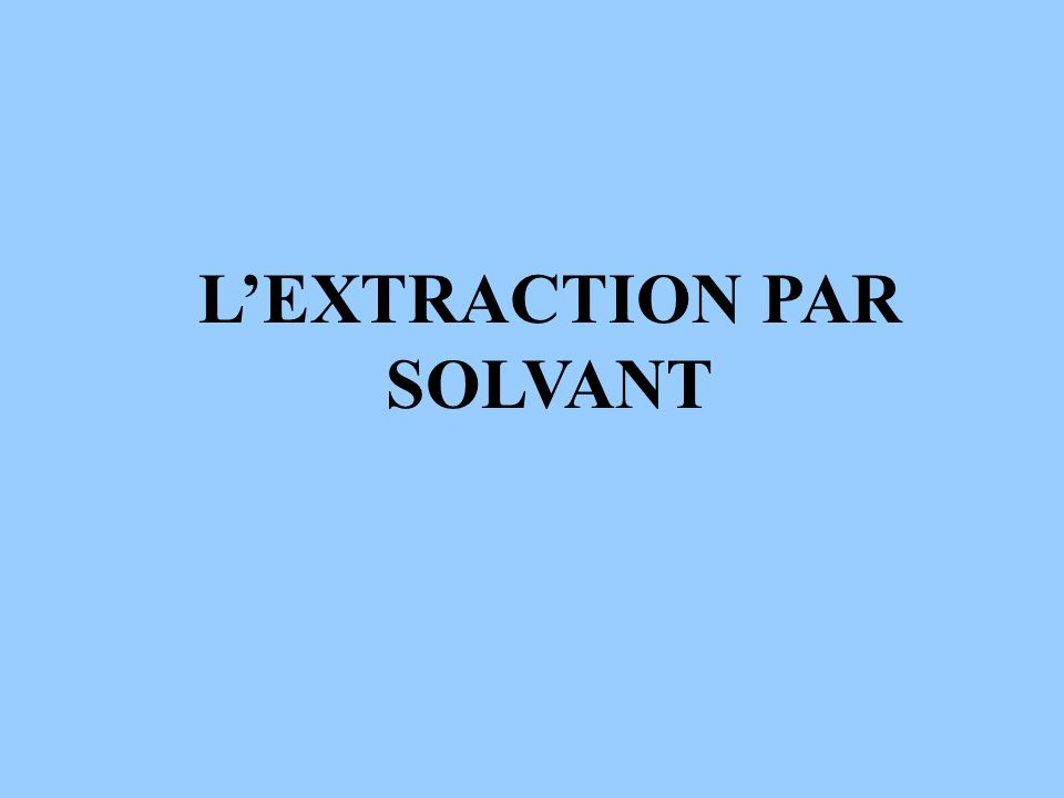 L'EXTRACTION PAR SOLVANT