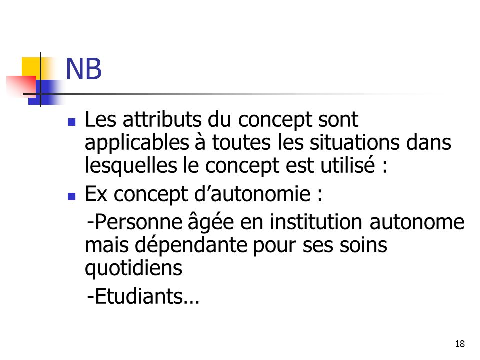 NBLes attributs du concept sont applicables à toutes les situations dans lesquelles le concept est utilisé :
