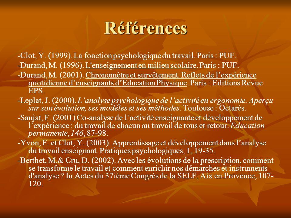 Références-Clot, Y. (1999). La fonction psychologique du travail. Paris : PUF. -Durand, M. (1996). L enseignement en milieu scolaire. Paris : PUF.
