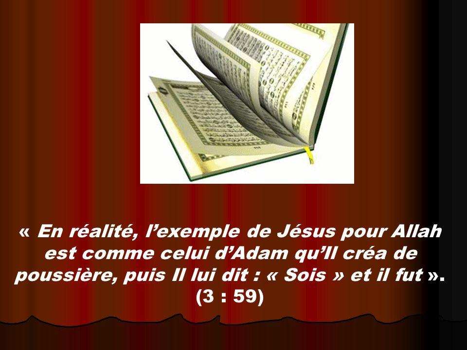 « En réalité, l'exemple de Jésus pour Allah est comme celui d'Adam qu'Il créa de poussière, puis Il lui dit : « Sois » et il fut ».