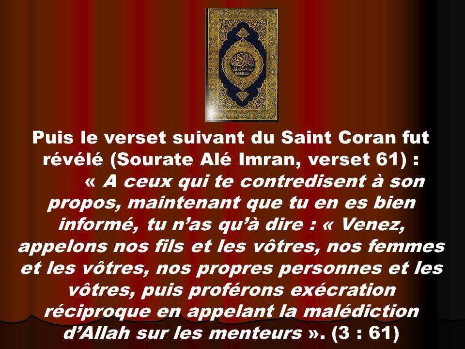 Puis le verset suivant du Saint Coran fut révélé (Sourate Alé Imran, verset 61) :