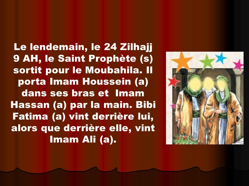 Le lendemain, le 24 Zilhajj 9 AH, le Saint Prophète (s) sortit pour le Moubahila.