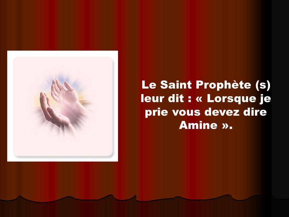 Le Saint Prophète (s) leur dit : « Lorsque je prie vous devez dire Amine ».