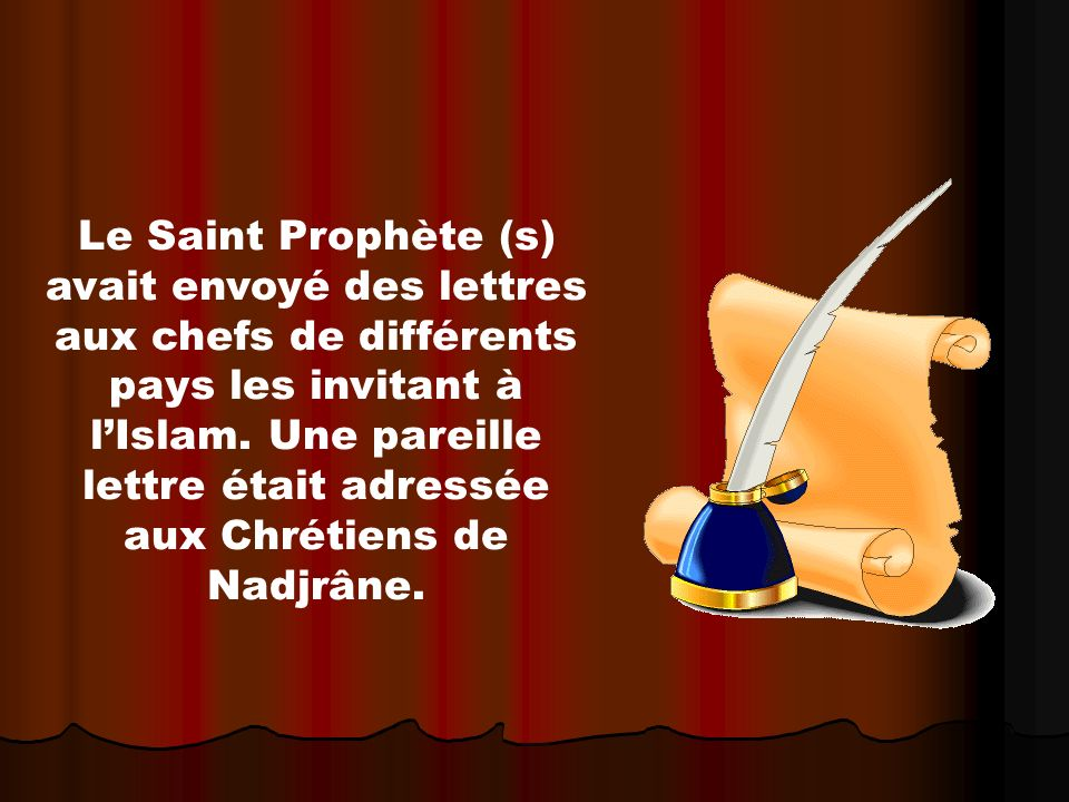 Le Saint Prophète (s) avait envoyé des lettres aux chefs de différents pays les invitant à l'Islam.