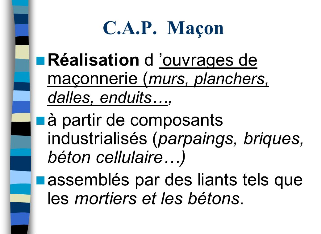 C.A.P. Maçon Réalisation d 'ouvrages de maçonnerie (murs, planchers, dalles, enduits…,