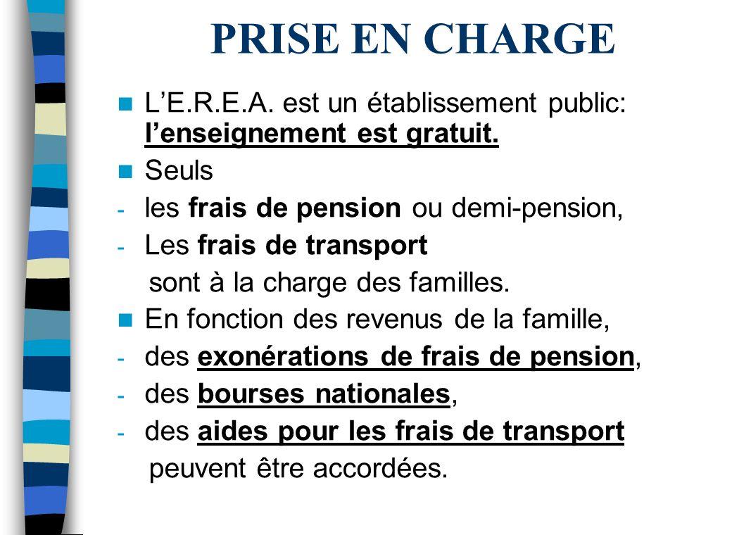 PRISE EN CHARGE L'E.R.E.A. est un établissement public: l'enseignement est gratuit. Seuls. les frais de pension ou demi-pension,