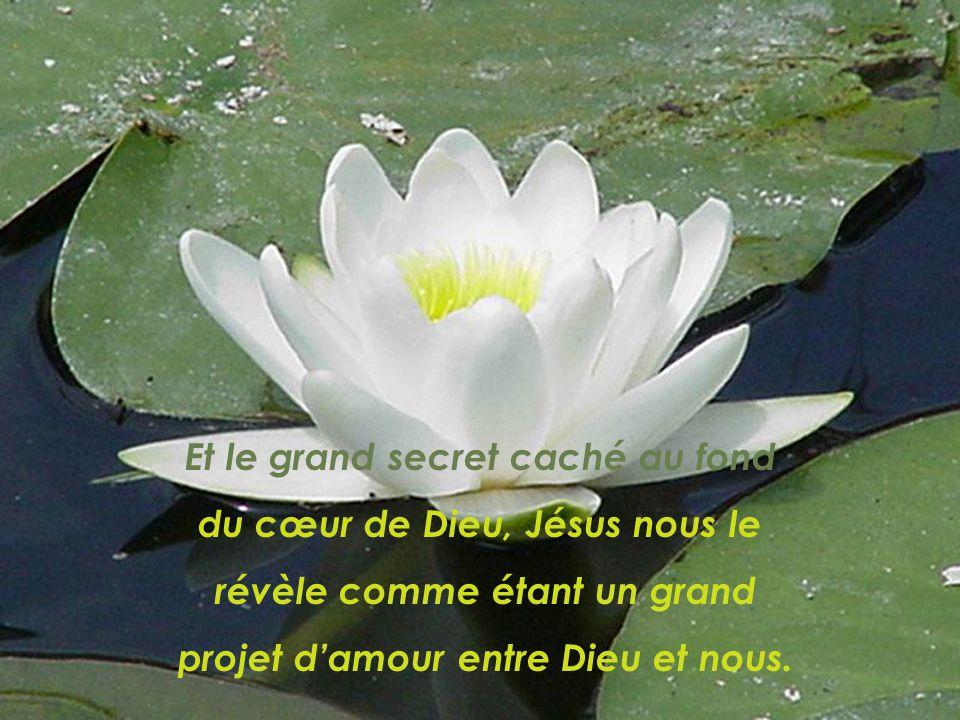 Et le grand secret caché au fond du cœur de Dieu, Jésus nous le