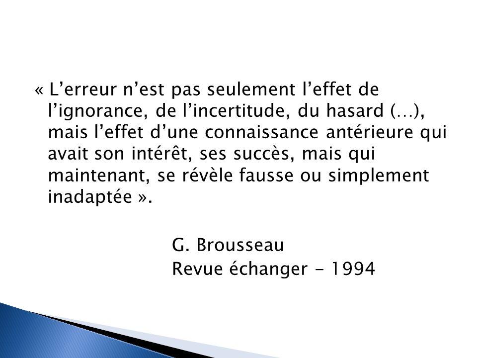 « L'erreur n'est pas seulement l'effet de l'ignorance, de l'incertitude, du hasard (…), mais l'effet d'une connaissance antérieure qui avait son intérêt, ses succès, mais qui maintenant, se révèle fausse ou simplement inadaptée ».