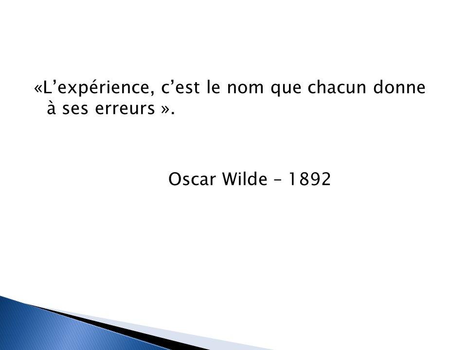 «L'expérience, c'est le nom que chacun donne à ses erreurs »