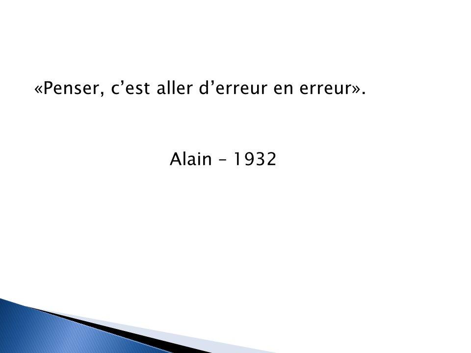 «Penser, c'est aller d'erreur en erreur». Alain – 1932