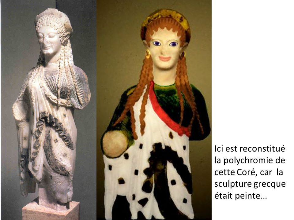Ici est reconstitué la polychromie de cette Coré, car la sculpture grecque était peinte…