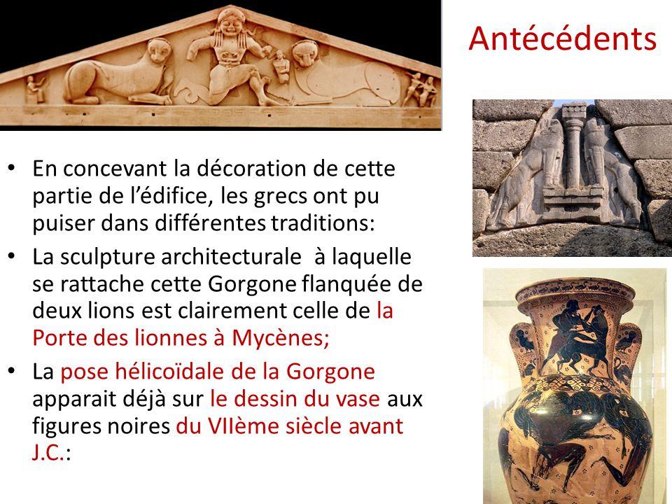 Antécédents En concevant la décoration de cette partie de l'édifice, les grecs ont pu puiser dans différentes traditions: