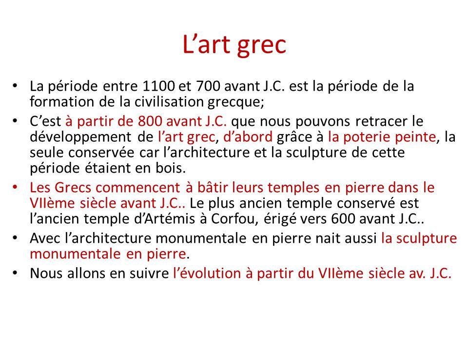 L'art grec La période entre 1100 et 700 avant J.C. est la période de la formation de la civilisation grecque;