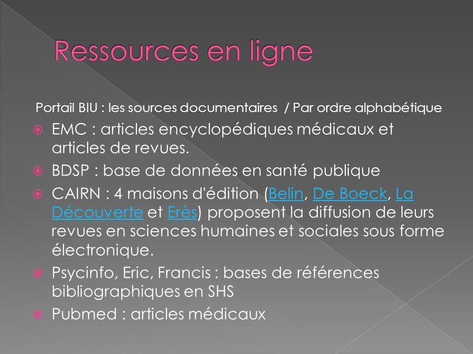Ressources en lignePortail BIU : les sources documentaires / Par ordre alphabétique. EMC : articles encyclopédiques médicaux et articles de revues.