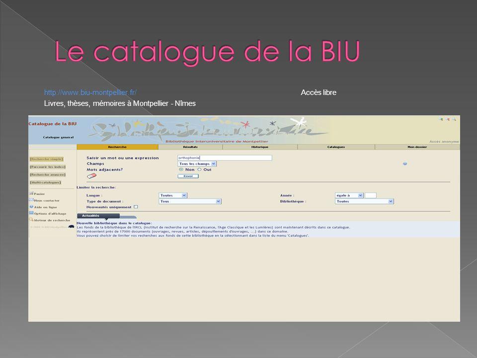 Le catalogue de la BIU http://www.biu-montpellier.fr/ Accès libre