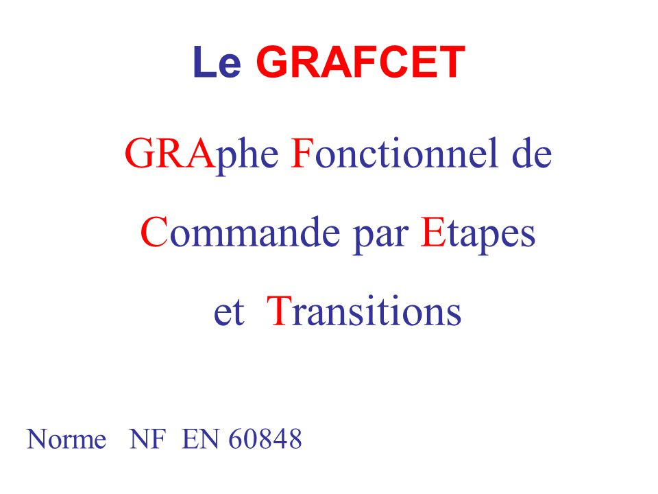 Le GRAFCET GRAphe Fonctionnel de Commande par Etapes et Transitions